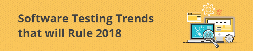 Software-testing-trends-that-will-rule-2018-01
