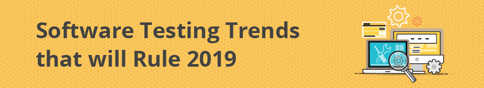 6-emerging-software-testing-trends-that-will-rule-2019