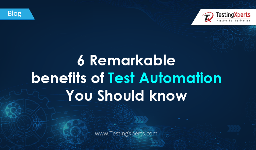 6 Remarkable benefits of Test Automation You Should know