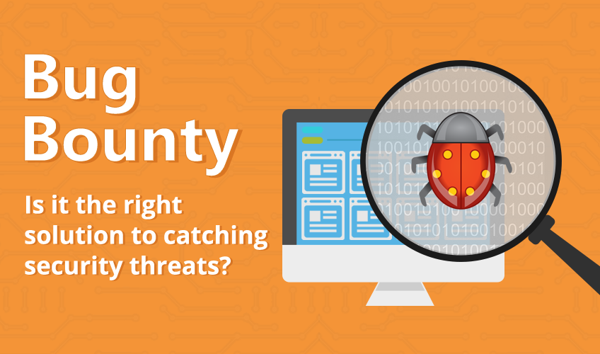 Bug Bounty – Is It The Right Solution To Catching Security Threats?