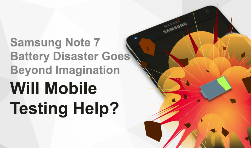 Samsung Note 7 Battery Disaster Goes Beyond Imagination- Will Mobile Testing Help?