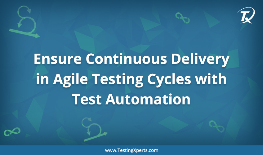 Ensure Continuous Delivery in Agile Testing Cycles with Test Automation