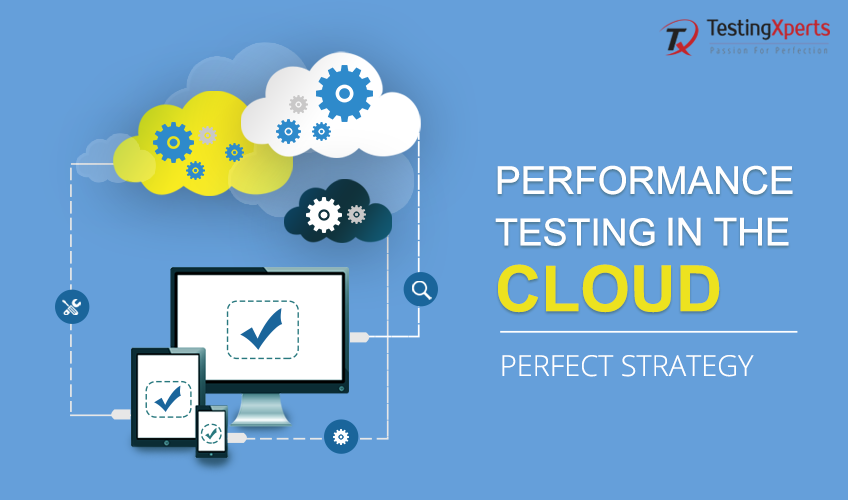 Need for a Perfect Performance Testing Strategy in the Cloud