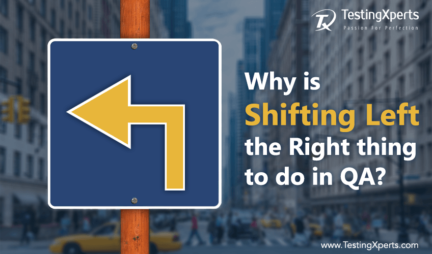 Why is shifting left the right thing to do in QA?