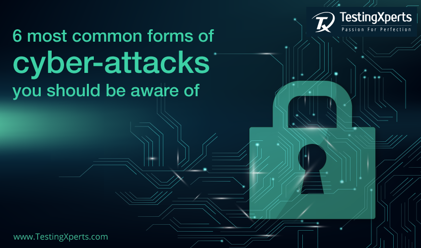 6 most common forms of cyber attacks you should be aware of