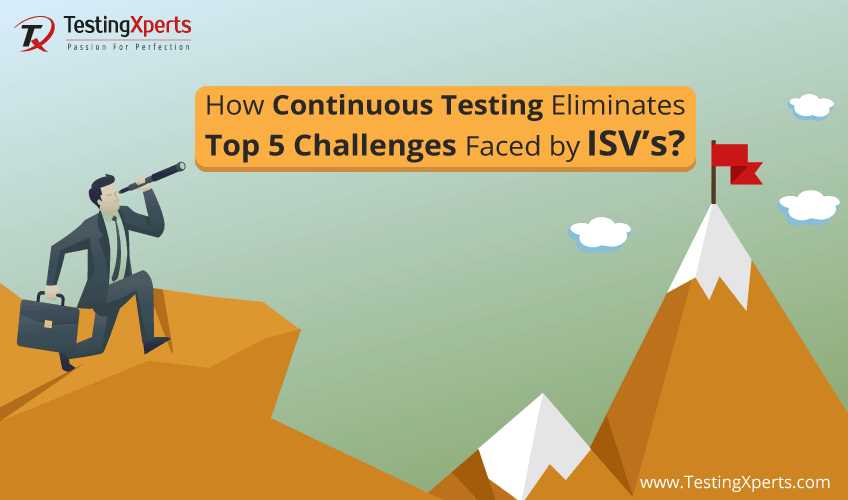 How Continuous Testing Eliminates Top 5 Challenges Faced by ISV's