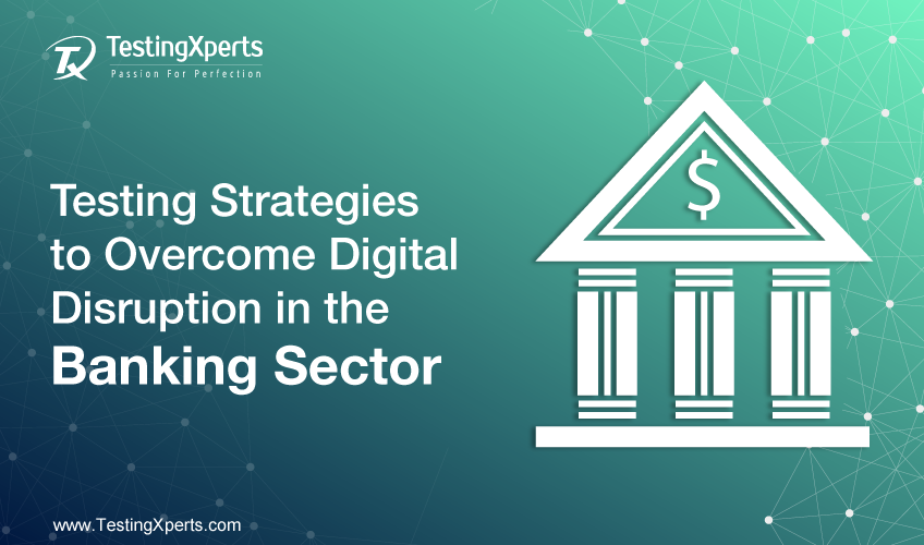 QA strategy for Digital Disruption in the Banking Industry