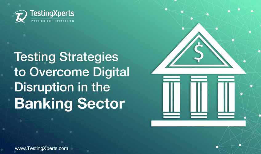 Testing Strategies to Overcome Digital Disruption in the Banking Sector