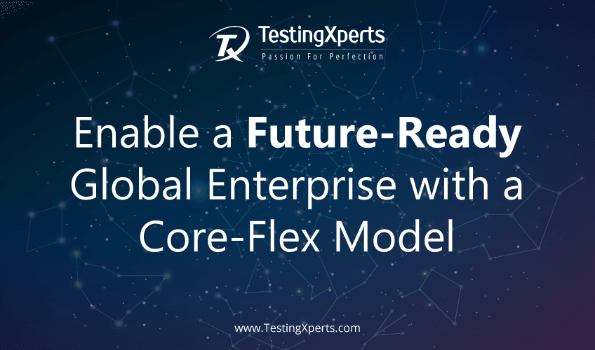Enable a Future-Ready Global Enterprise with a Core-Flex Model