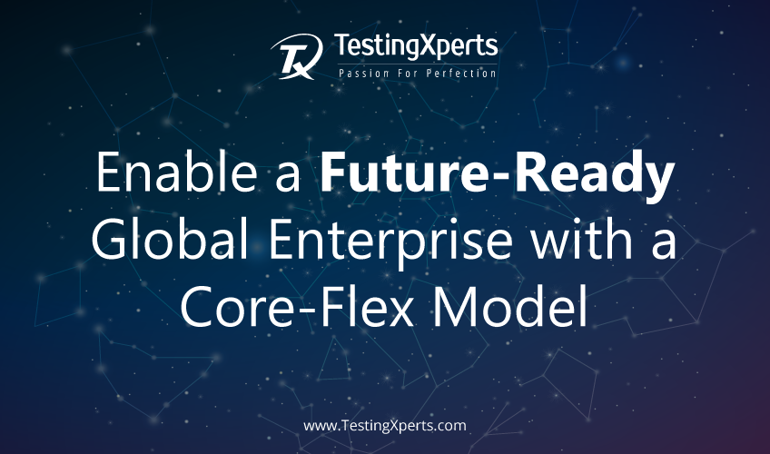 Future-Ready Global Enterprise with a Core-Flex Model (Redefining TCOE),