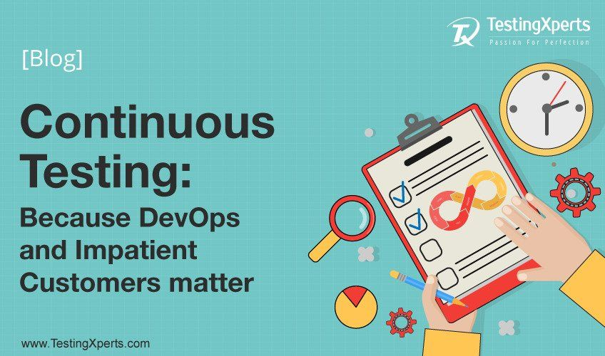 Continuous Testing: Because DevOps and Impatient Customers matter