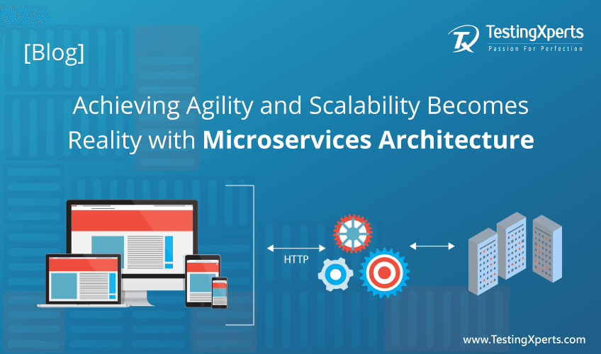 Achieving Agility and Scalability Becomes Reality with Microservices Architecture