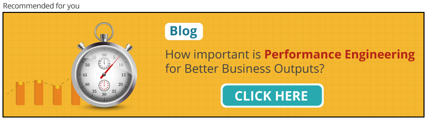 Performance Testing and Engineering for Better Business Outputs