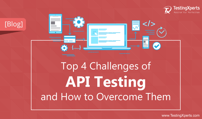 Top 4 Challenges of API Testing and How to Overcome Them