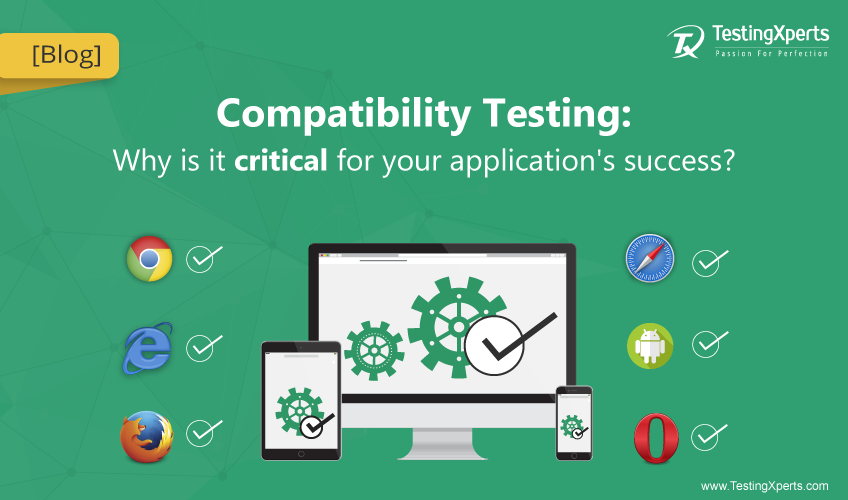 Compatibility Testing: Why is it critical for your application's success?