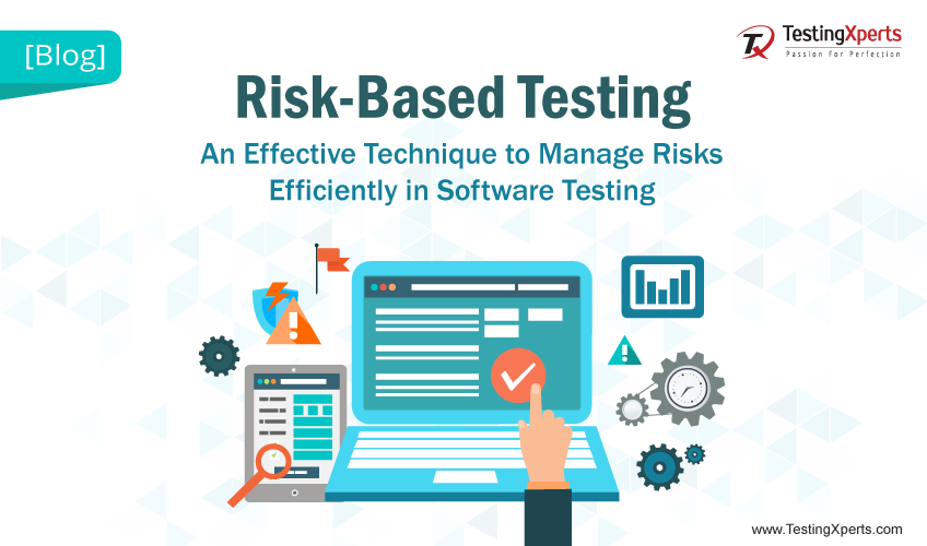 Risk Based Testing: An Effective Technique to Manage Risks Efficiently in Software Testing