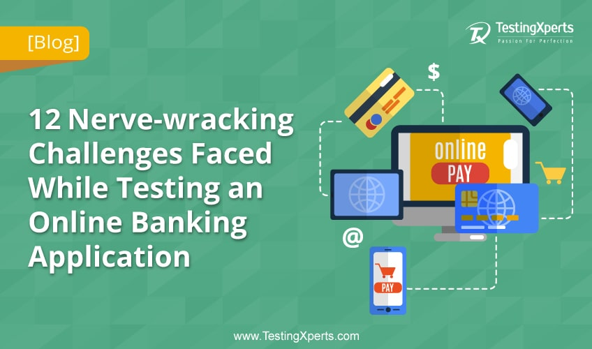 12 Challenges Faced While Testing an Banking Application