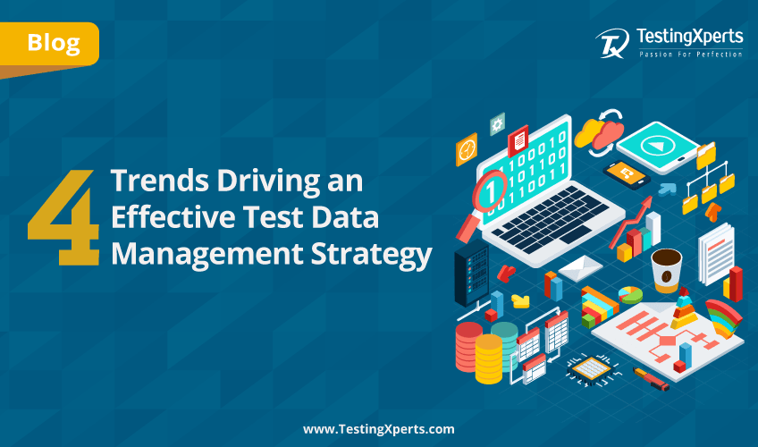 4 Trends Driving an Effective Test Data Management Strategy