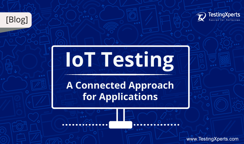 IoT Testing: A Connected Approach for Applications
