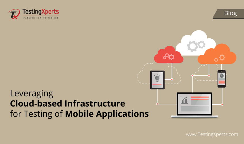 Leveraging Cloud-based Infrastructure for Testing of Mobile Applications