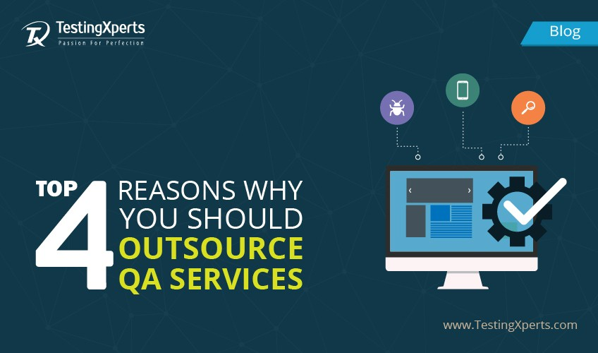 Top 4 Reasons Why You Should Outsource QA Services