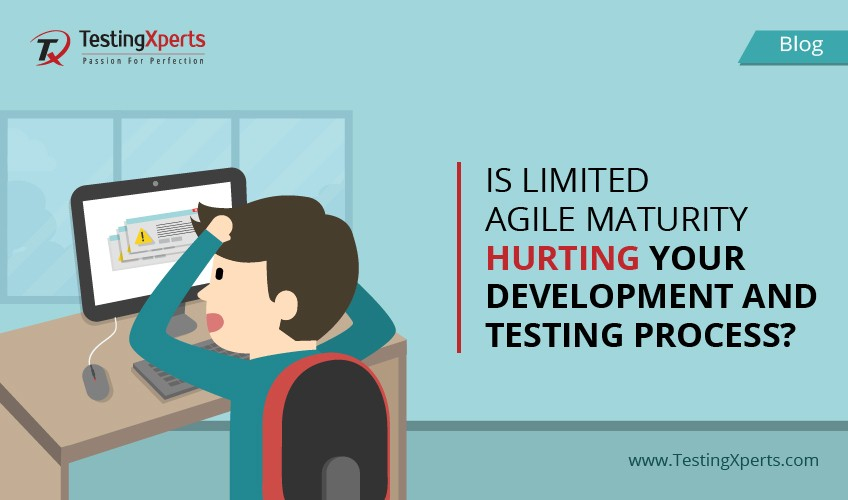 Is Limited Agile Maturity Hurting your Development and Testing Process?