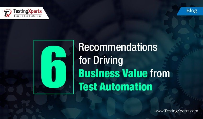 6 Recommendations for Driving Business Value from Test Automation