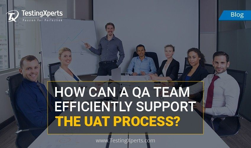 How Can a QA Team Efficiently Support the UAT Process