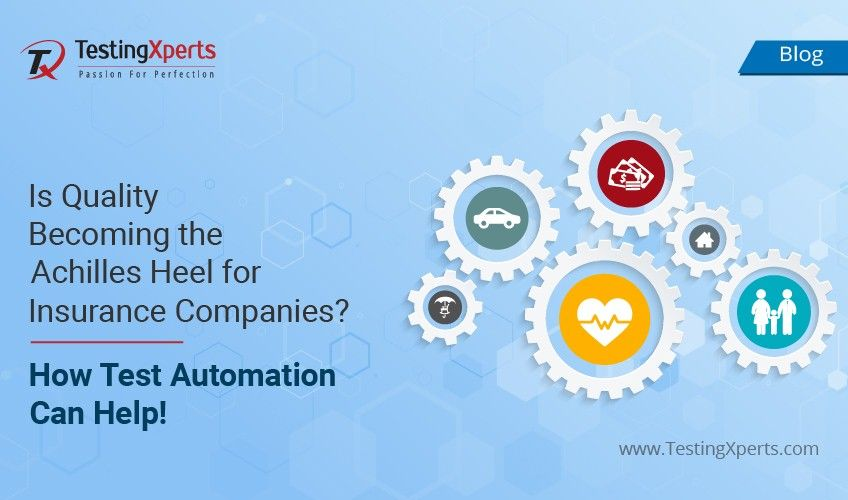 Is Quality Becoming the Achilles Heel for Insurance Companies?  How Test Automation Can Help!