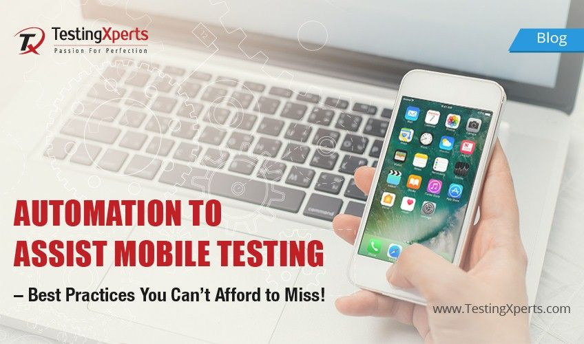 Automation to Assist Mobile Testing – Best Practices You Can't Afford to Miss!