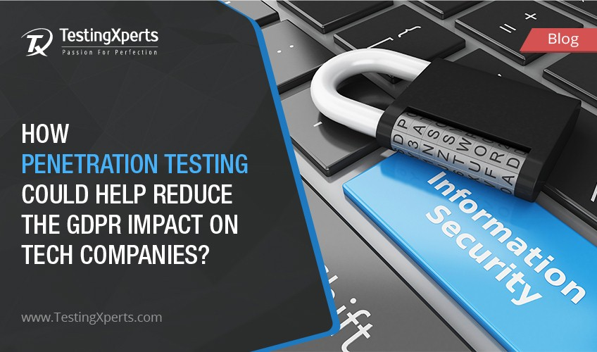 How Penetration Testing Could Help Reduce The GDPR Impact On Tech Companies