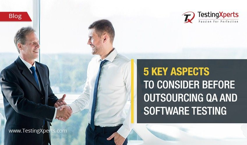 5 Key Aspects to Consider Before Outsourcing QA and Software Testing