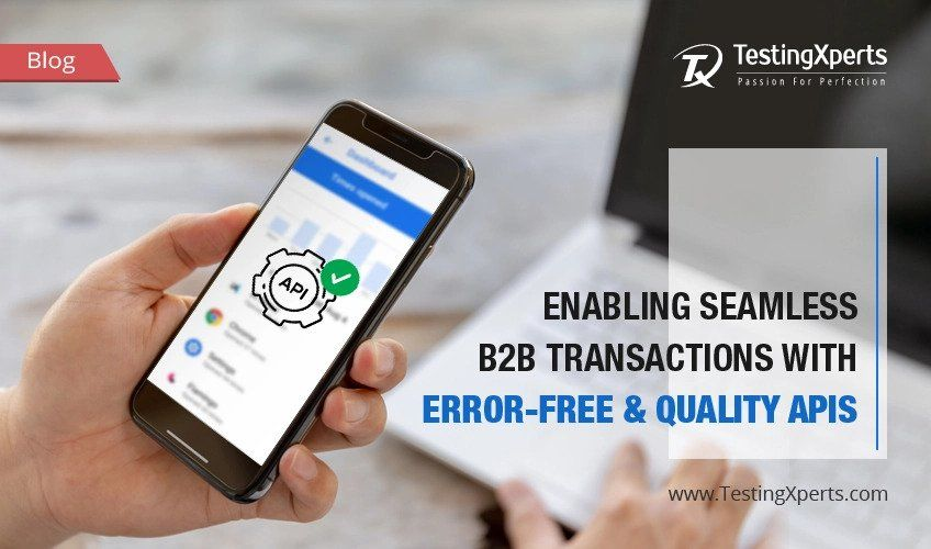 Enabling seamless B2B transactions with error-free & quality APIs