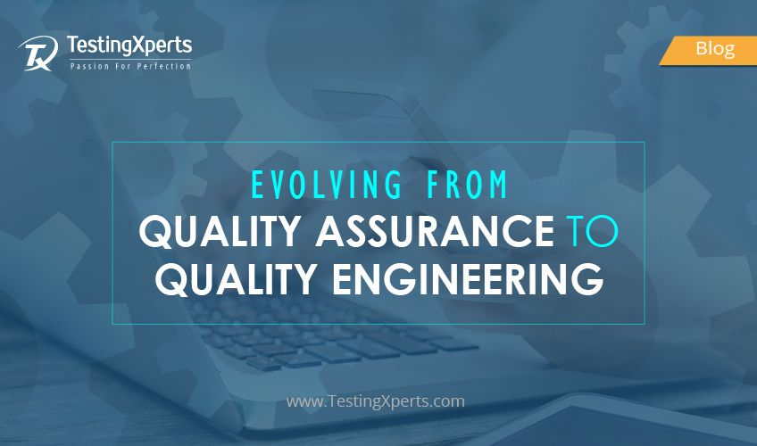 Evolving from Quality Assurance to Quality Engineering