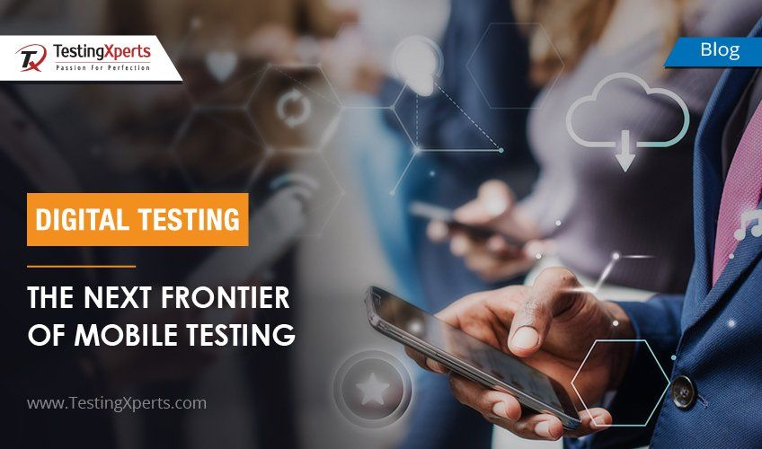 Digital Testing: The Next Frontier of Mobile Testing
