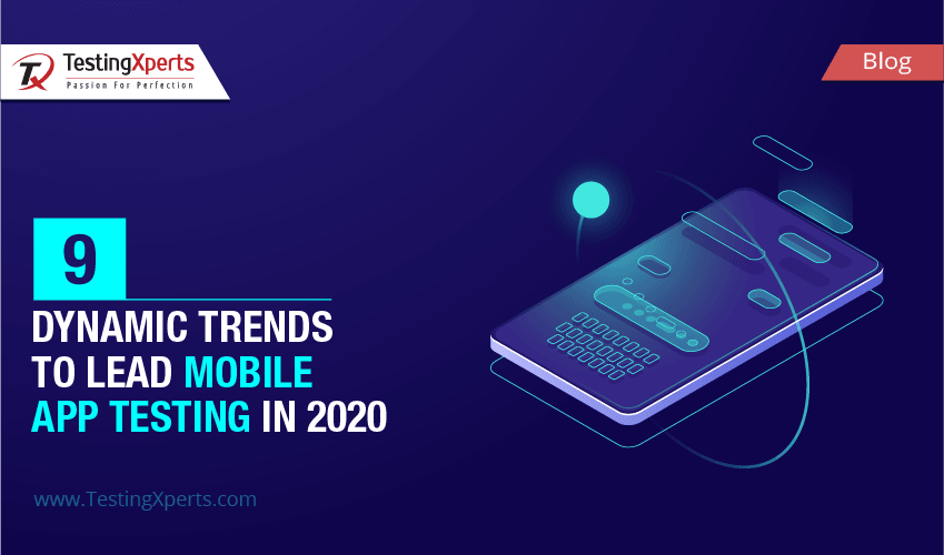 9 Dynamic Trends to Lead Mobile App Testing in 2020