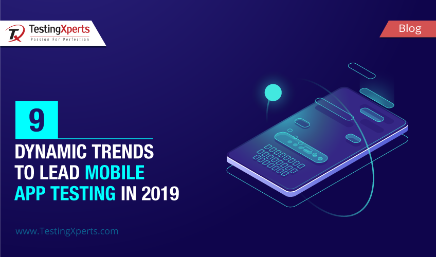 9 Dynamic Trends to Lead Mobile App Testing in 2019