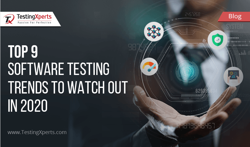 Top 9 Software Testing Trends to Watch Out in 2020