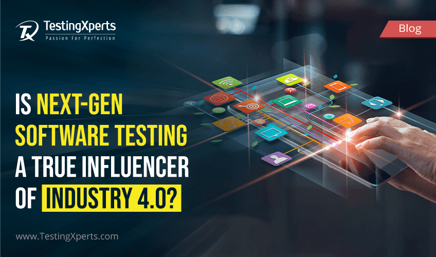 Is Next-Gen Software Testing a True Influencer of Industry 4.0?