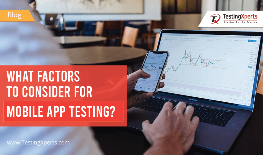What Factors to Consider for Mobile App Testing?