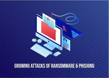 Growing Attacks of Ransomware and Phishing