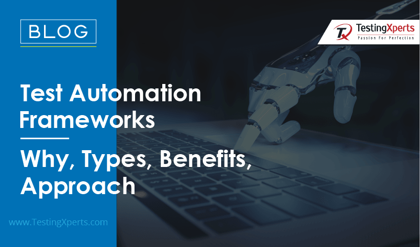 Test Automation Frameworks – Why, Types, Benefits, Approach