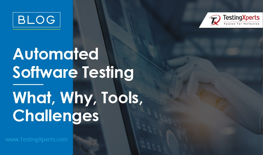 Automated Software Testing – What, Why, Tools, Challenges