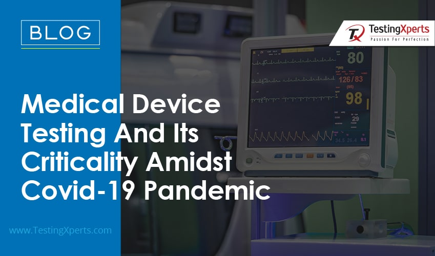 Medical Device Testing and Its Criticality Amidst Covid-19 Pandemic
