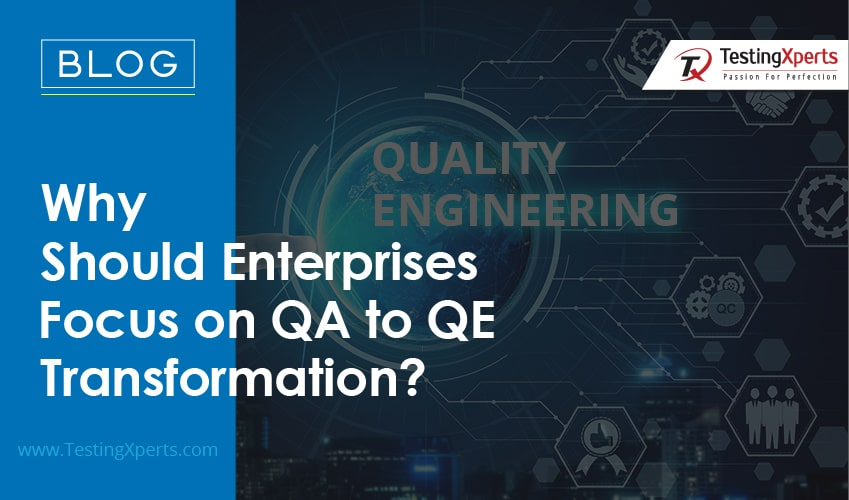 Why Should Enterprises Focus on QA to QE Transformation?