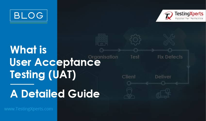 What is User Acceptance Testing (UAT) – A Detailed Guide