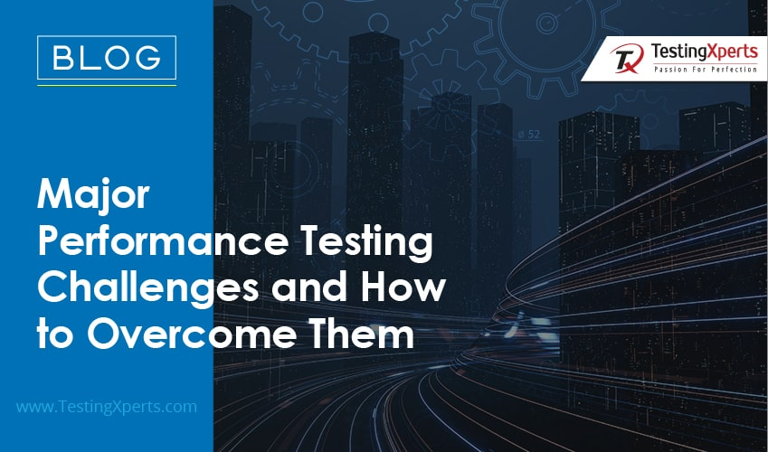 Major Performance Testing Challenges and How to Overcome Them