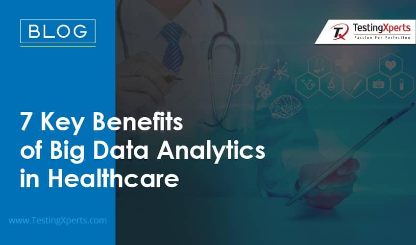 7 Key Benefits of Big Data Analytics in Healthcare