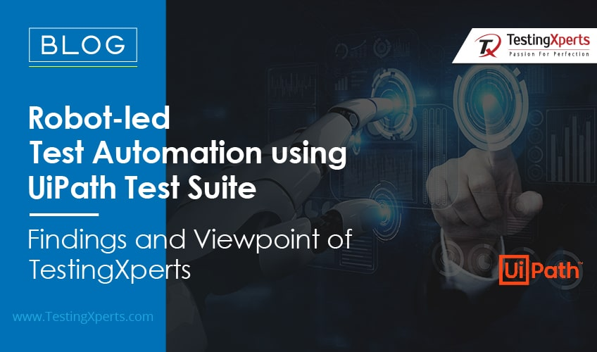 Robot-led Test Automation using UiPath Test Suite. Findings and Viewpoint of TestingXperts
