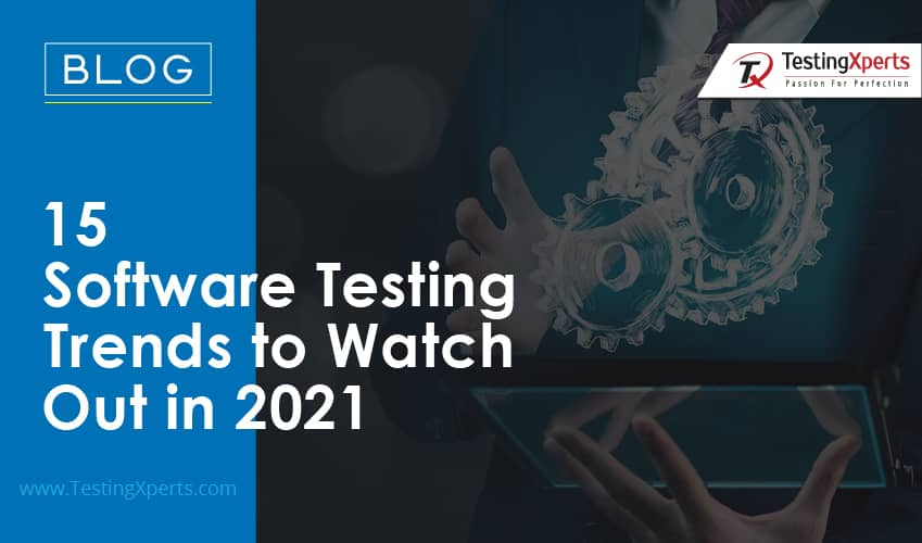 15 Software Testing Trends to Watch Out in 2021